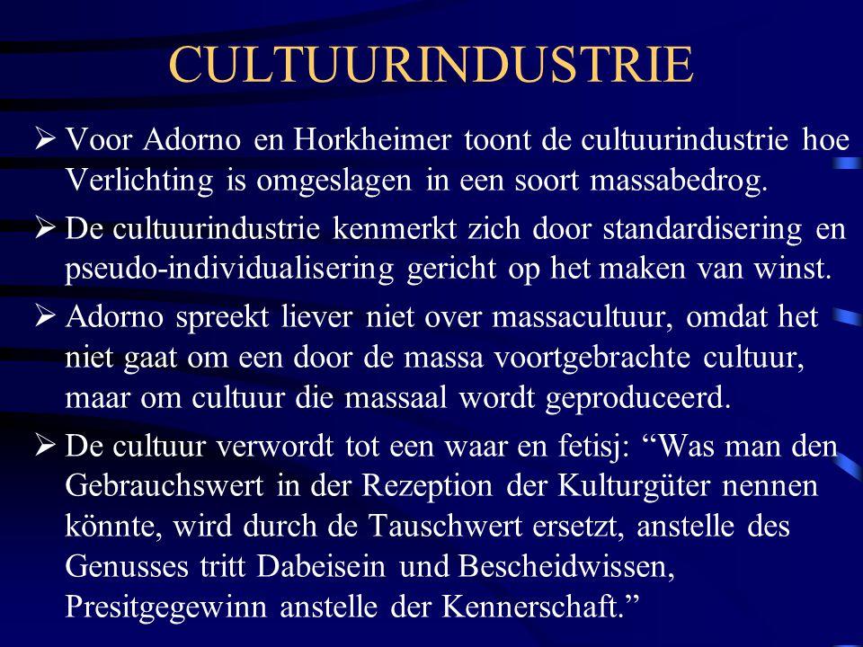 CULTUURINDUSTRIE  Voor Adorno en Horkheimer toont de cultuurindustrie hoe Verlichting is omgeslagen in een soort massabedrog.  De cultuurindustrie k