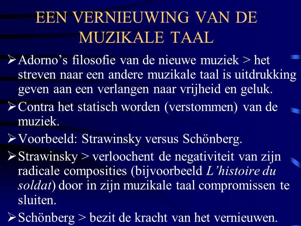 EEN VERNIEUWING VAN DE MUZIKALE TAAL  Adorno's filosofie van de nieuwe muziek > het streven naar een andere muzikale taal is uitdrukking geven aan ee