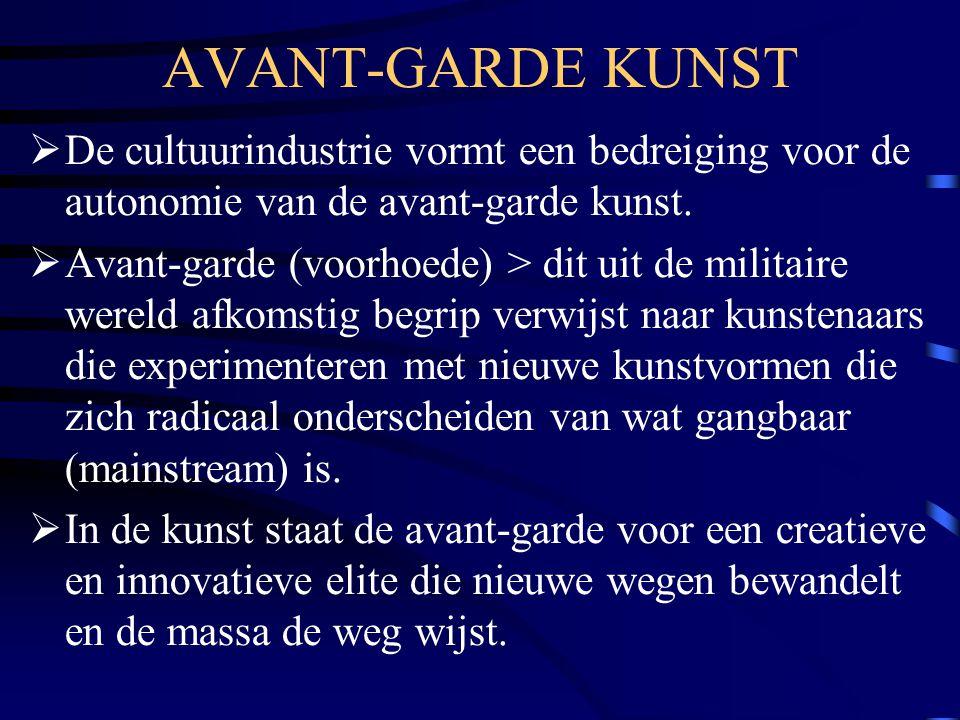 AVANT-GARDE KUNST  De cultuurindustrie vormt een bedreiging voor de autonomie van de avant-garde kunst.  Avant-garde (voorhoede) > dit uit de milita