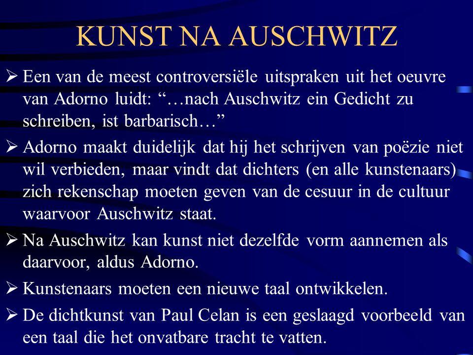 """KUNST NA AUSCHWITZ  Een van de meest controversiële uitspraken uit het oeuvre van Adorno luidt: """"…nach Auschwitz ein Gedicht zu schreiben, ist barbar"""