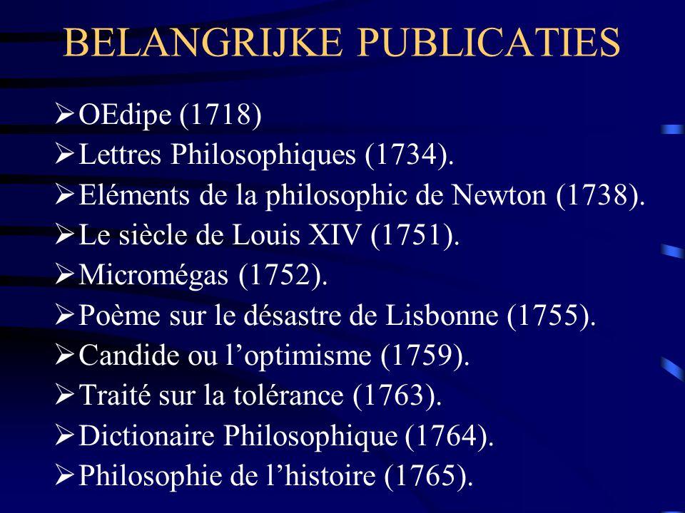 BELANGRIJKE PUBLICATIES  OEdipe (1718)  Lettres Philosophiques (1734).