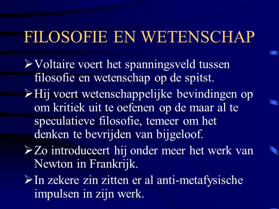 FILOSOFIE EN WETENSCHAP  Voltaire voert het spanningsveld tussen filosofie en wetenschap op de spitst.