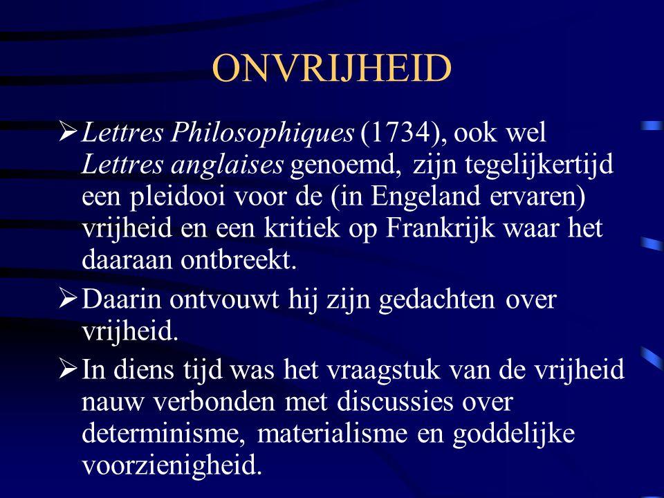 ONVRIJHEID  Lettres Philosophiques (1734), ook wel Lettres anglaises genoemd, zijn tegelijkertijd een pleidooi voor de (in Engeland ervaren) vrijheid en een kritiek op Frankrijk waar het daaraan ontbreekt.