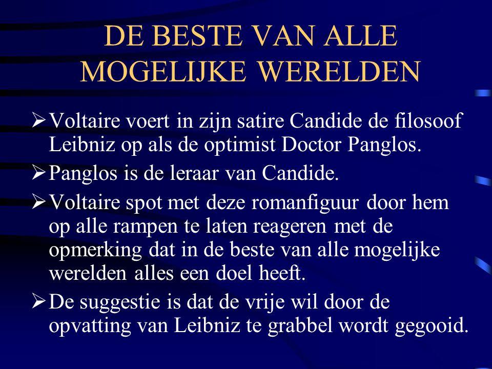 DE BESTE VAN ALLE MOGELIJKE WERELDEN  Voltaire voert in zijn satire Candide de filosoof Leibniz op als de optimist Doctor Panglos.
