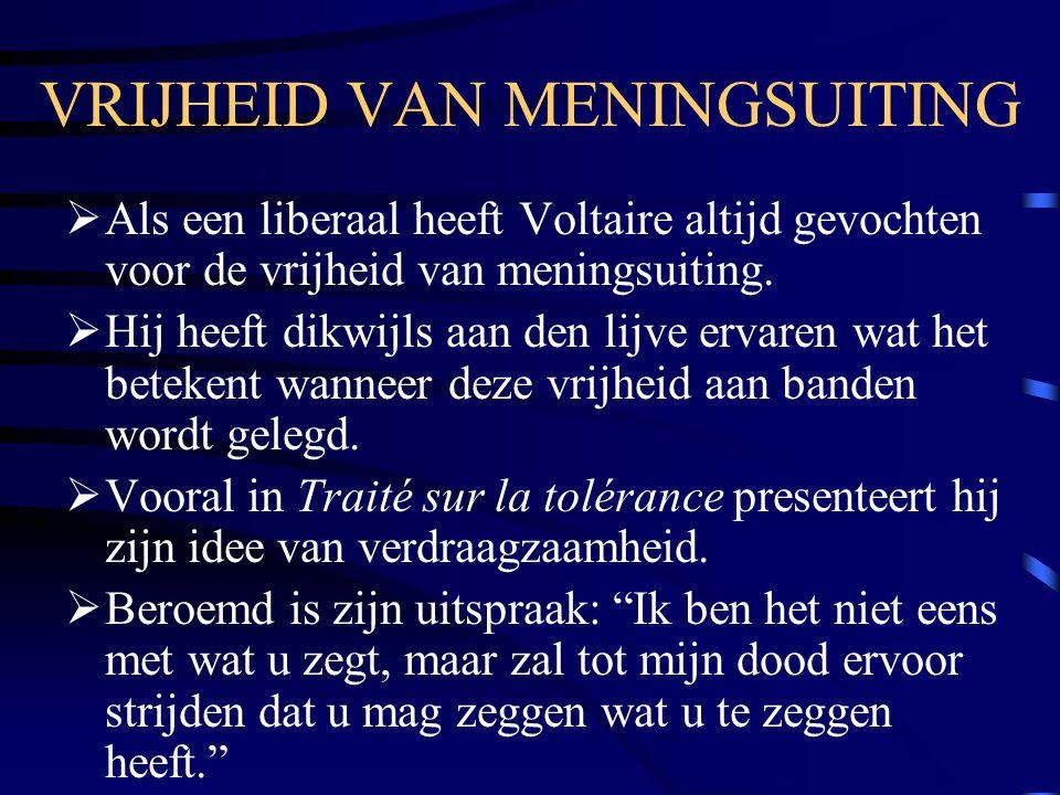 VRIJHEID VAN MENINGSUITING  Als een liberaal heeft Voltaire altijd gevochten voor de vrijheid van meningsuiting.