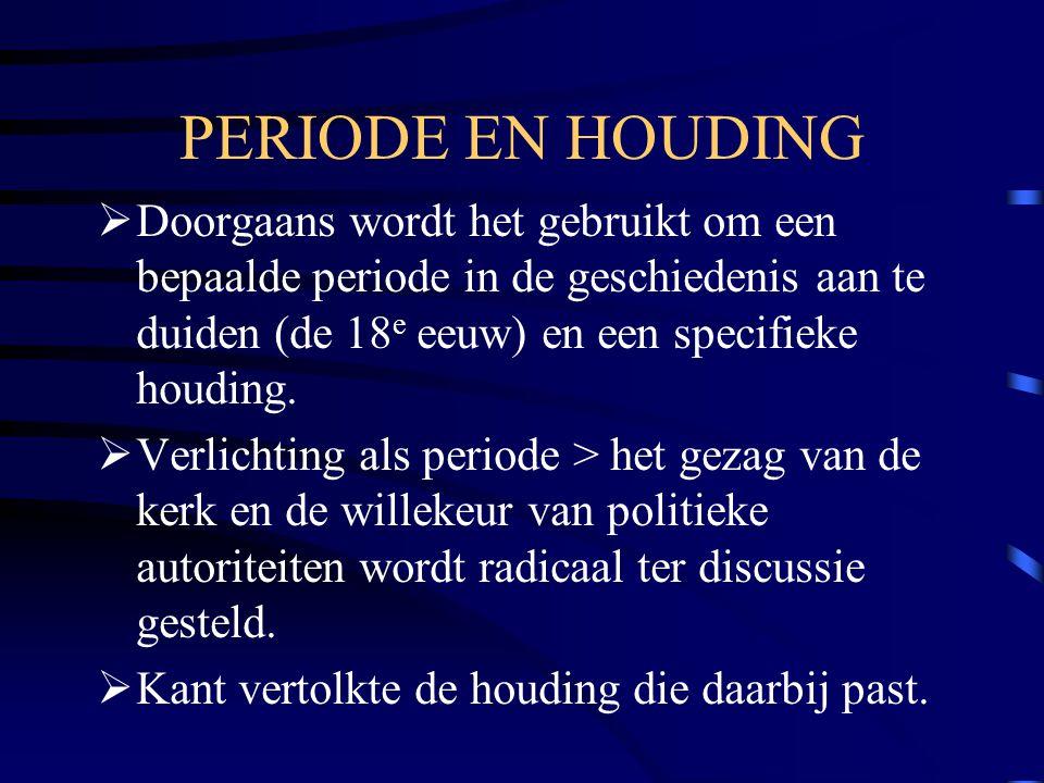 PERIODE EN HOUDING  Doorgaans wordt het gebruikt om een bepaalde periode in de geschiedenis aan te duiden (de 18 e eeuw) en een specifieke houding.