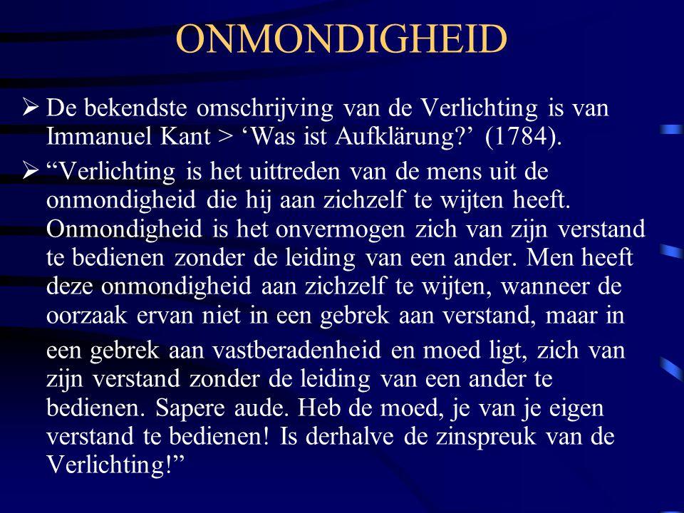 ONMONDIGHEID  De bekendste omschrijving van de Verlichting is van Immanuel Kant > 'Was ist Aufklärung?' (1784).