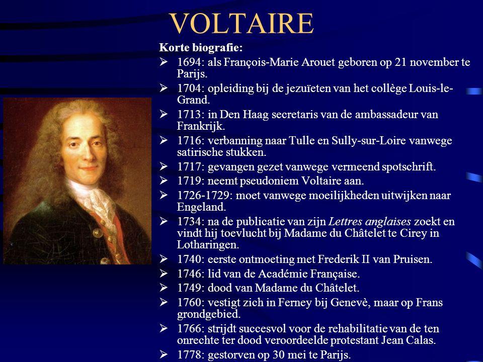 VOLTAIRE Korte biografie:  1694: als François-Marie Arouet geboren op 21 november te Parijs.
