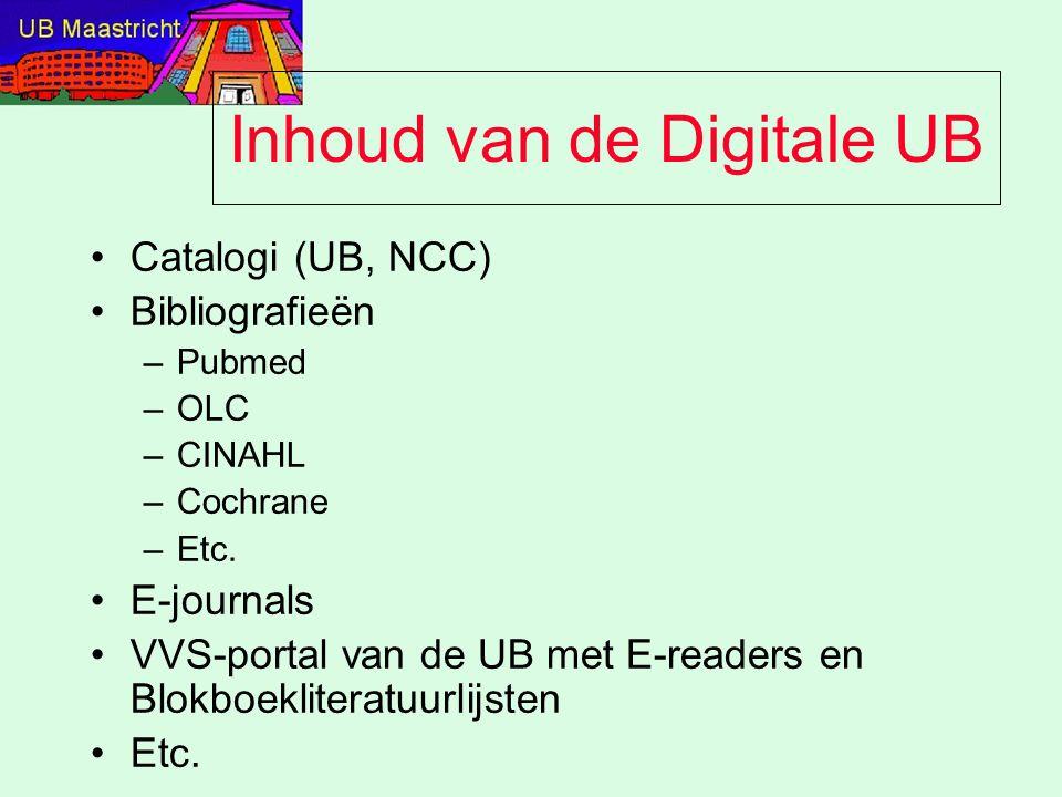 Inhoud van de Digitale UB Catalogi (UB, NCC) Bibliografieën –Pubmed –OLC –CINAHL –Cochrane –Etc. E-journals VVS-portal van de UB met E-readers en Blok