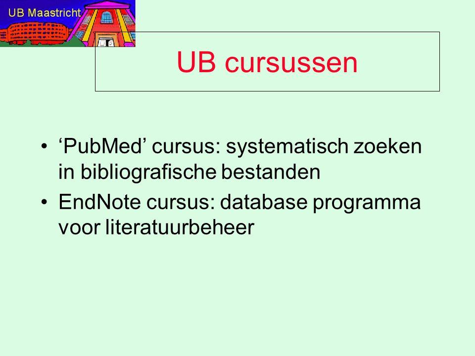UB cursussen 'PubMed' cursus: systematisch zoeken in bibliografische bestanden EndNote cursus: database programma voor literatuurbeheer