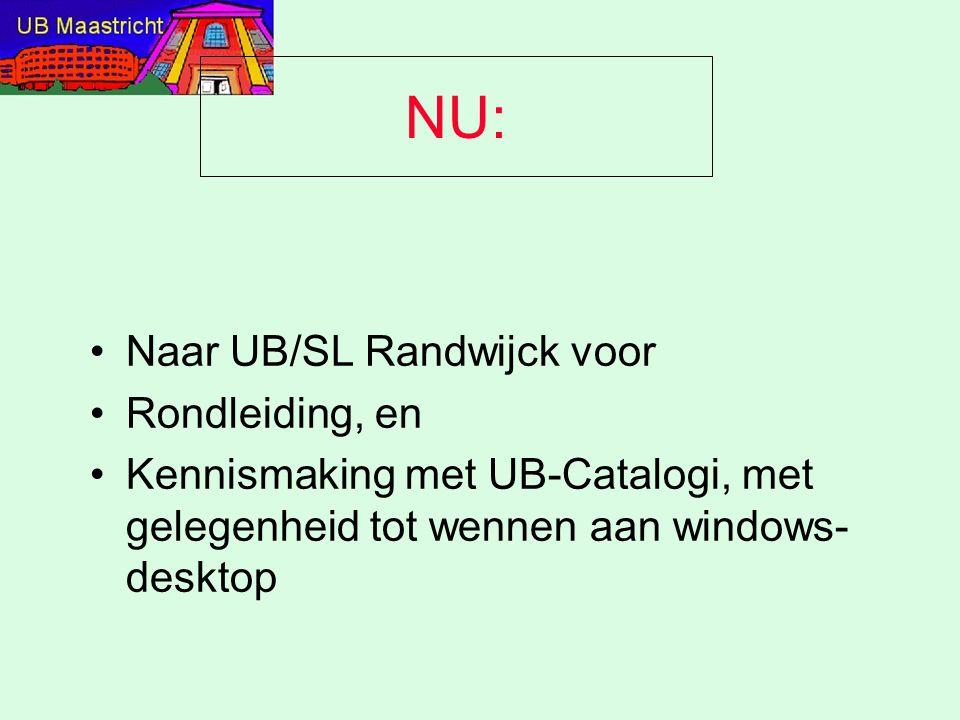 NU: Naar UB/SL Randwijck voor Rondleiding, en Kennismaking met UB-Catalogi, met gelegenheid tot wennen aan windows- desktop