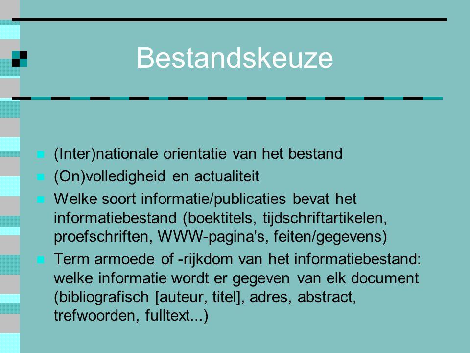 Bestandskeuze (Inter)nationale orientatie van het bestand (On)volledigheid en actualiteit Welke soort informatie/publicaties bevat het informatiebesta
