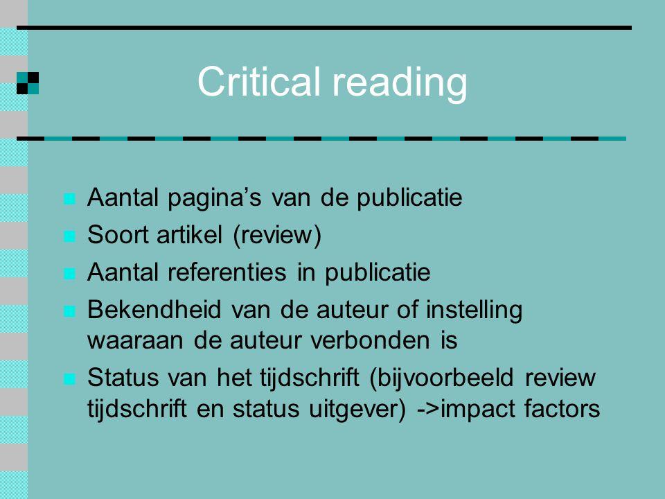 Critical reading Aantal pagina's van de publicatie Soort artikel (review) Aantal referenties in publicatie Bekendheid van de auteur of instelling waaraan de auteur verbonden is Status van het tijdschrift (bijvoorbeeld review tijdschrift en status uitgever) ->impact factors