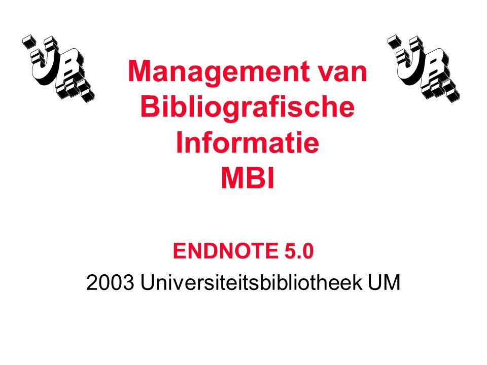 Management van Bibliografische Informatie MBI ENDNOTE 5.0 2003 Universiteitsbibliotheek UM