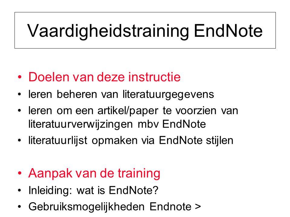 Vaardigheidstraining EndNote Doelen van deze instructie leren beheren van literatuurgegevens leren om een artikel/paper te voorzien van literatuurverw