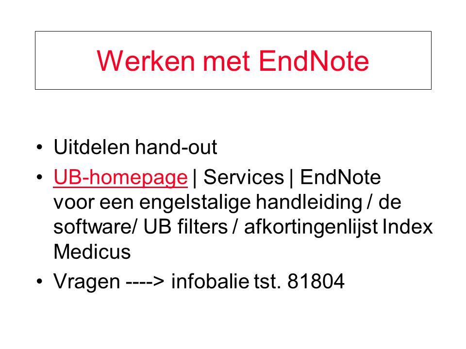 Werken met EndNote Uitdelen hand-out UB-homepage | Services | EndNote voor een engelstalige handleiding / de software/ UB filters / afkortingenlijst Index MedicusUB-homepage Vragen ----> infobalie tst.