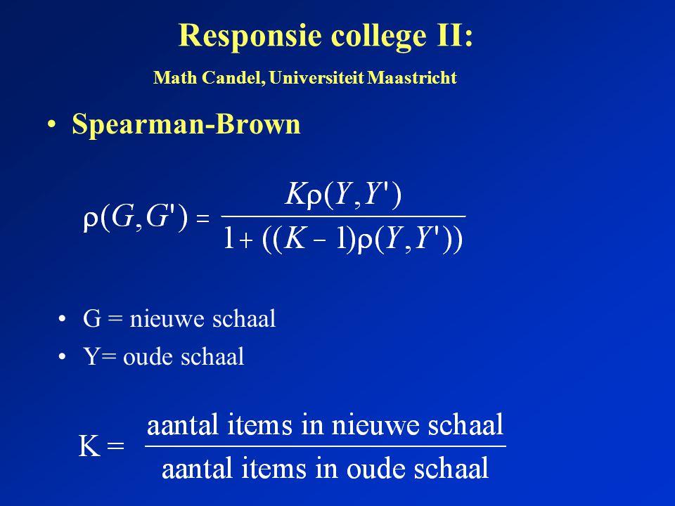 Responsie college II: Spearman-Brown G = nieuwe schaal Y= oude schaal Math Candel, Universiteit Maastricht