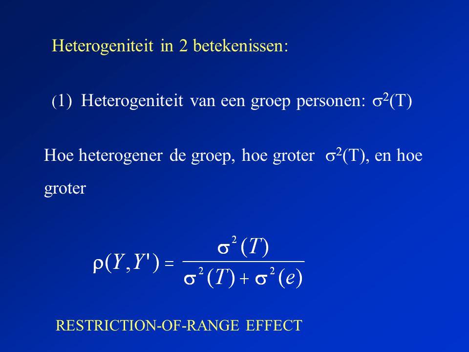Heterogeniteit in 2 betekenissen: ( 1) Heterogeniteit van een groep personen:  2 (T) Hoe heterogener de groep, hoe groter  2 (T), en hoe groter REST