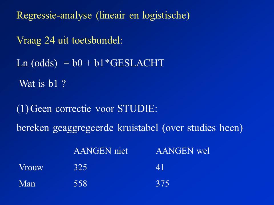 Regressie-analyse (lineair en logistische) Vraag 24 uit toetsbundel: Ln (odds) = b0 + b1*GESLACHT Wat is b1 ? (1)Geen correctie voor STUDIE: bereken g