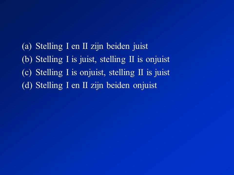 (a)Stelling I en II zijn beiden juist (b)Stelling I is juist, stelling II is onjuist (c)Stelling I is onjuist, stelling II is juist (d)Stelling I en II zijn beiden onjuist
