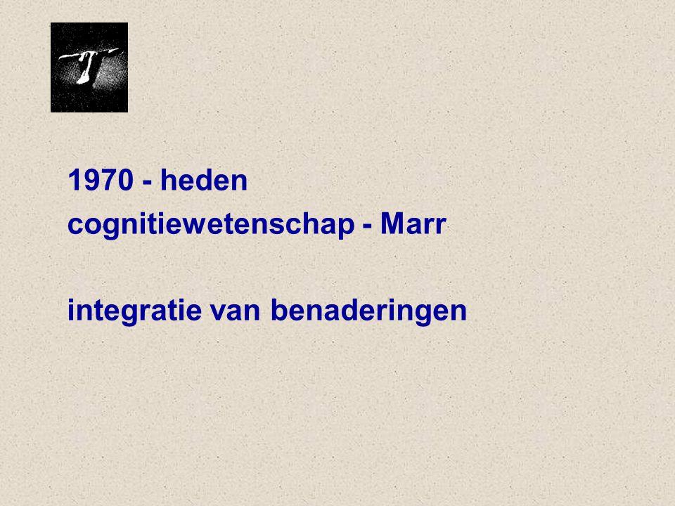 1970 - heden cognitiewetenschap - Marr integratie van benaderingen