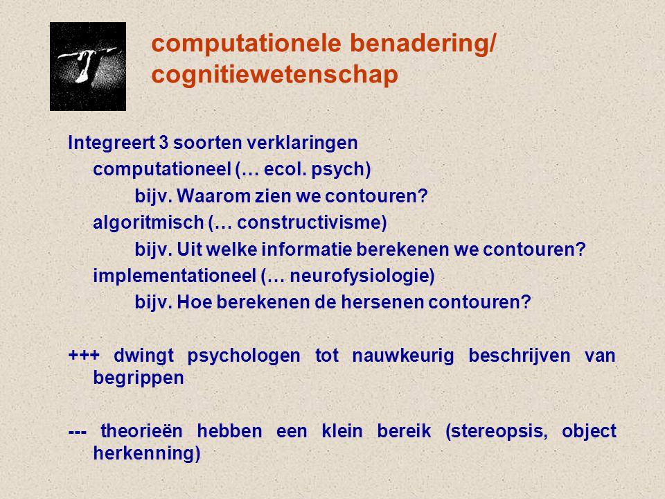 computationele benadering/ cognitiewetenschap Integreert 3 soorten verklaringen computationeel (… ecol.