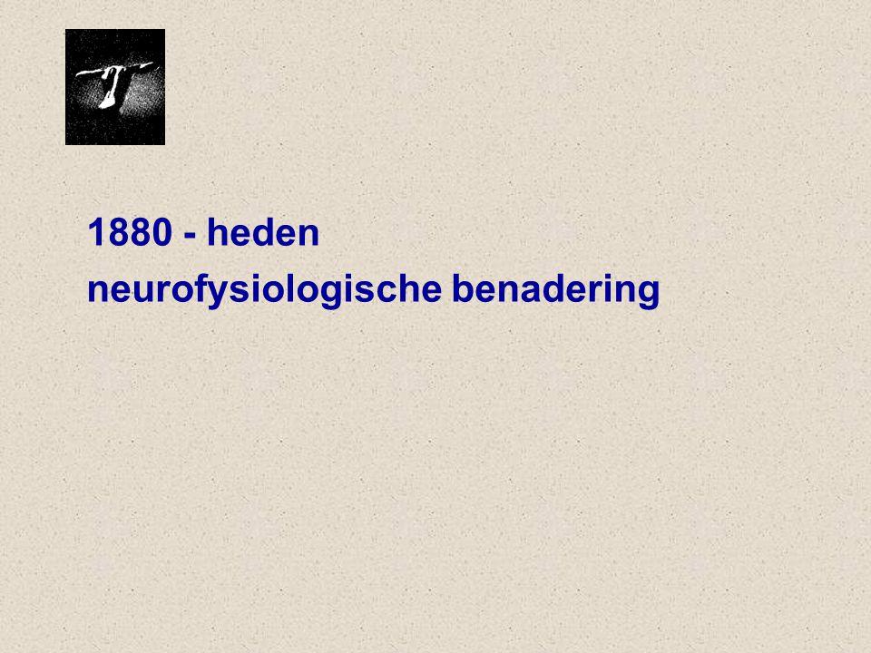 1880 - heden neurofysiologische benadering