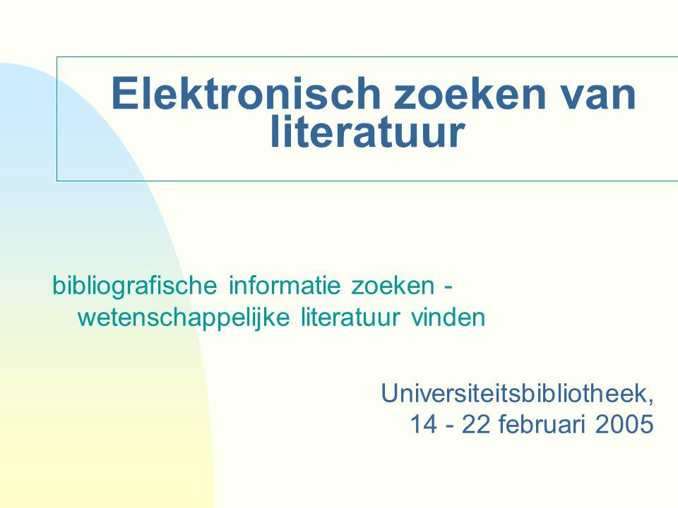 Elektronisch zoeken van literatuur bibliografische informatie zoeken - wetenschappelijke literatuur vinden Universiteitsbibliotheek, 14 - 22 februari 2005