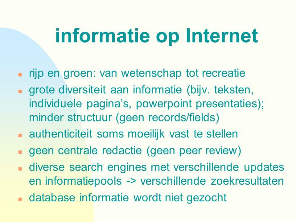 informatie op Internet n rijp en groen: van wetenschap tot recreatie n grote diversiteit aan informatie (bijv.