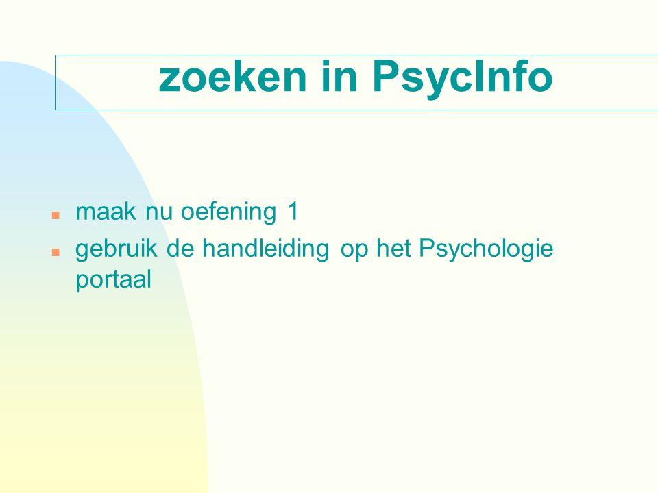 zoeken in PsycInfo n maak nu oefening 1 n gebruik de handleiding op het Psychologie portaal