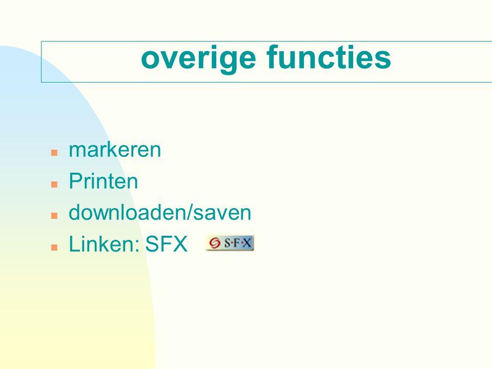 overige functies n markeren n Printen n downloaden/saven n Linken: SFX