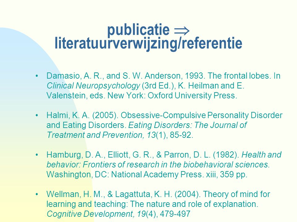 publicatie  literatuurverwijzing/referentie Damasio, A. R., and S. W. Anderson, 1993. The frontal lobes. In Clinical Neuropsychology (3rd Ed.), K. He