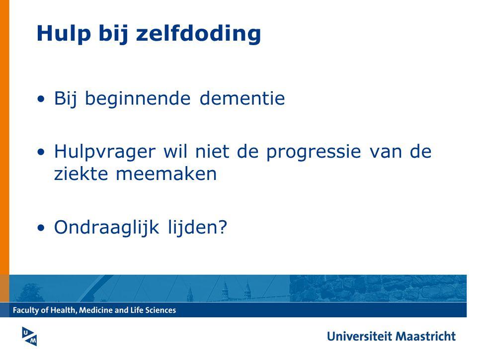Hulp bij zelfdoding Bij beginnende dementie Hulpvrager wil niet de progressie van de ziekte meemaken Ondraaglijk lijden?
