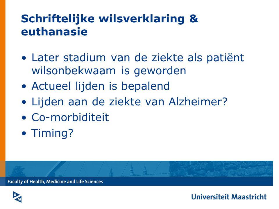 Schriftelijke wilsverklaring & euthanasie Later stadium van de ziekte als patiënt wilsonbekwaam is geworden Actueel lijden is bepalend Lijden aan de ziekte van Alzheimer.