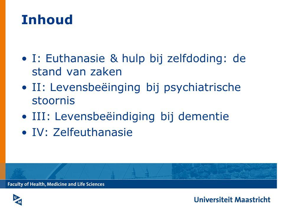 Inhoud I: Euthanasie & hulp bij zelfdoding: de stand van zaken II: Levensbeëinging bij psychiatrische stoornis III: Levensbeëindiging bij dementie IV: Zelfeuthanasie