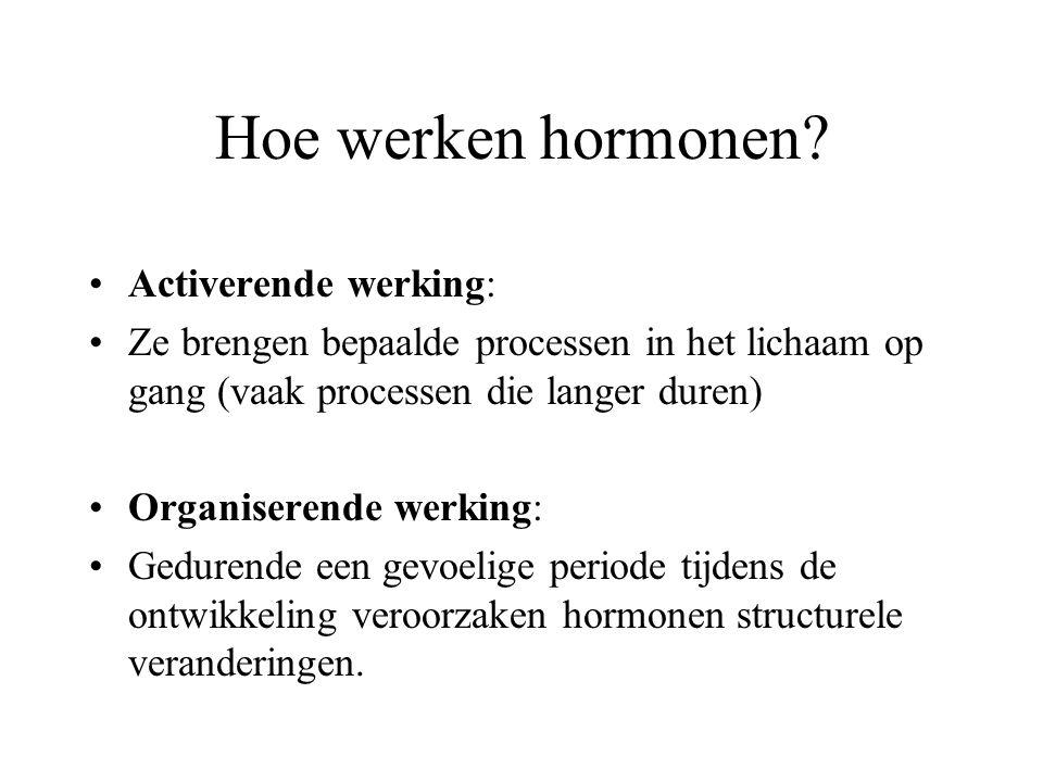 Hoe werken hormonen? Activerende werking: Ze brengen bepaalde processen in het lichaam op gang (vaak processen die langer duren) Organiserende werking