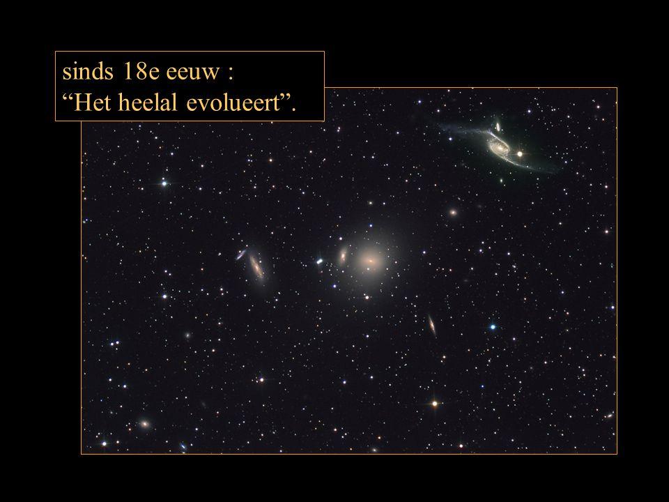"""sinds 18e eeuw : """"Het heelal evolueert""""."""