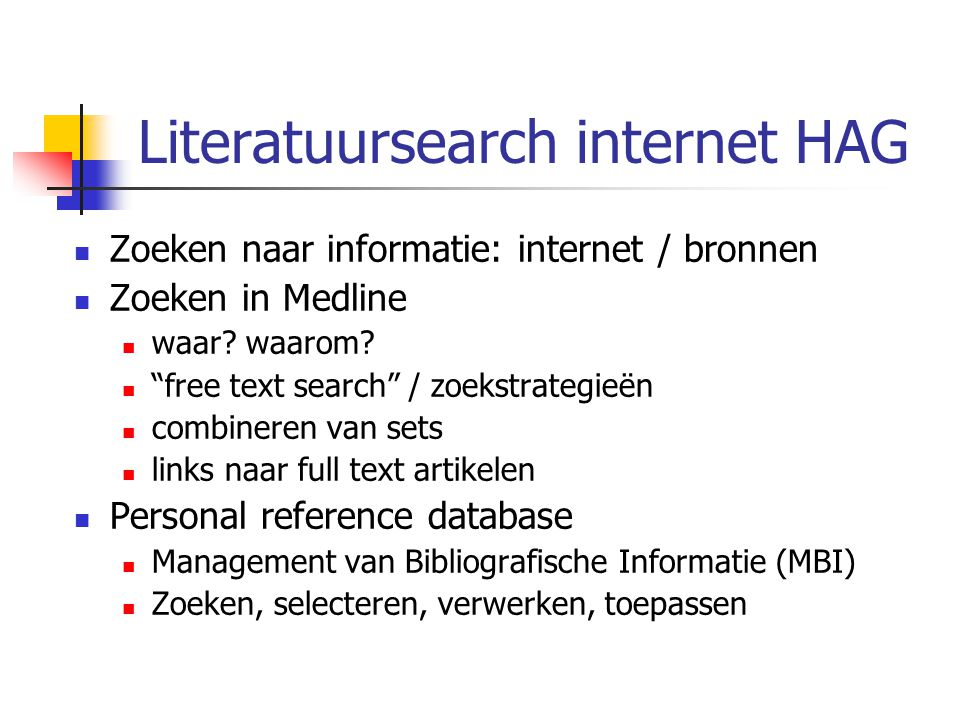 """Literatuursearch internet HAG Zoeken naar informatie: internet / bronnen Zoeken in Medline waar? waarom? """"free text search"""" / zoekstrategieën combiner"""
