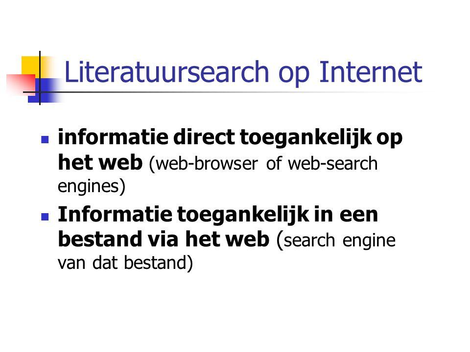 Literatuursearch op Internet informatie direct toegankelijk op het web (web-browser of web-search engines) Informatie toegankelijk in een bestand via het web ( search engine van dat bestand)