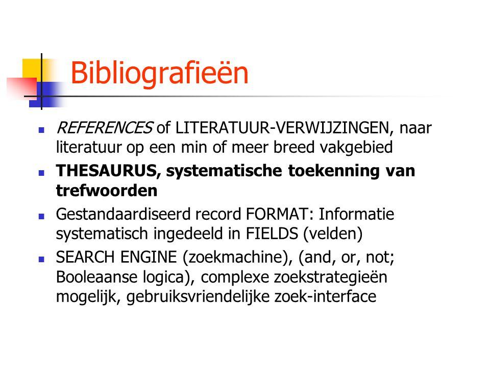 Bibliografieën REFERENCES of LITERATUUR-VERWIJZINGEN, naar literatuur op een min of meer breed vakgebied THESAURUS, systematische toekenning van trefw