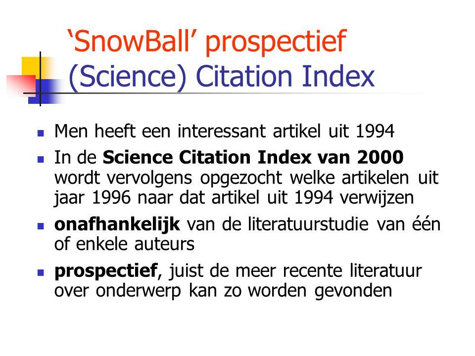 'SnowBall' prospectief (Science) Citation Index Men heeft een interessant artikel uit 1994 In de Science Citation Index van 2000 wordt vervolgens opgezocht welke artikelen uit jaar 1996 naar dat artikel uit 1994 verwijzen onafhankelijk van de literatuurstudie van één of enkele auteurs prospectief, juist de meer recente literatuur over onderwerp kan zo worden gevonden