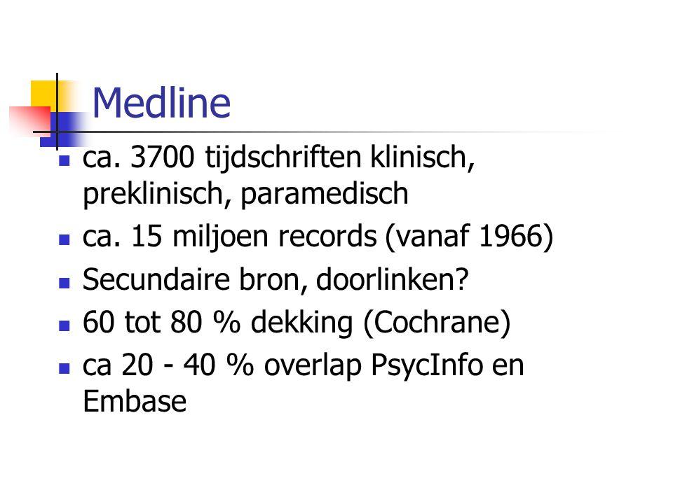 Medline ca. 3700 tijdschriften klinisch, preklinisch, paramedisch ca. 15 miljoen records (vanaf 1966) Secundaire bron, doorlinken? 60 tot 80 % dekking