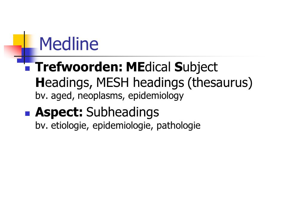 Medline Trefwoorden: MEdical Subject Headings, MESH headings (thesaurus) bv.