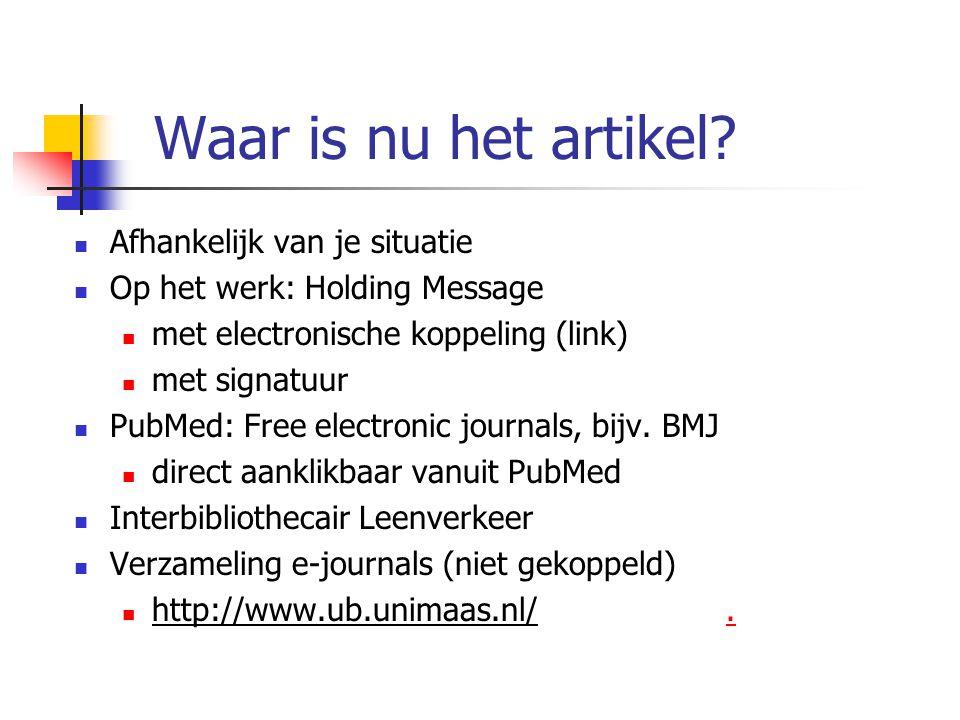 Waar is nu het artikel? Afhankelijk van je situatie Op het werk: Holding Message met electronische koppeling (link) met signatuur PubMed: Free electro