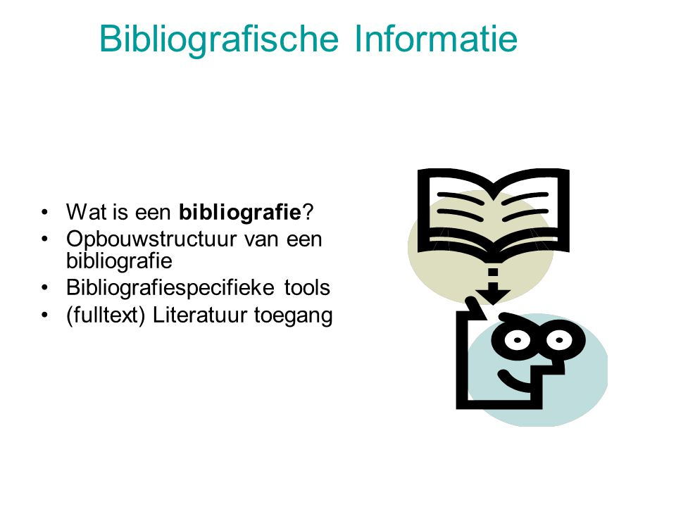 Wat is een bibliografie? Opbouwstructuur van een bibliografie Bibliografiespecifieke tools (fulltext) Literatuur toegang Bibliografische Informatie