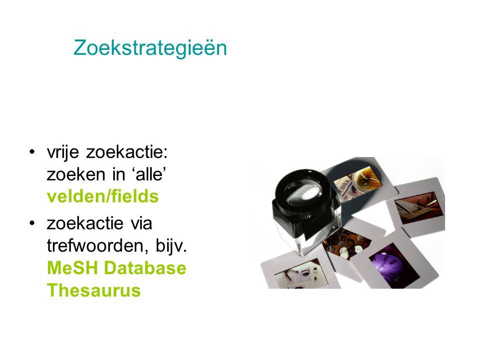vrije zoekactie: zoeken in 'alle' velden/fields zoekactie via trefwoorden, bijv. MeSH Database Thesaurus Zoekstrategieën