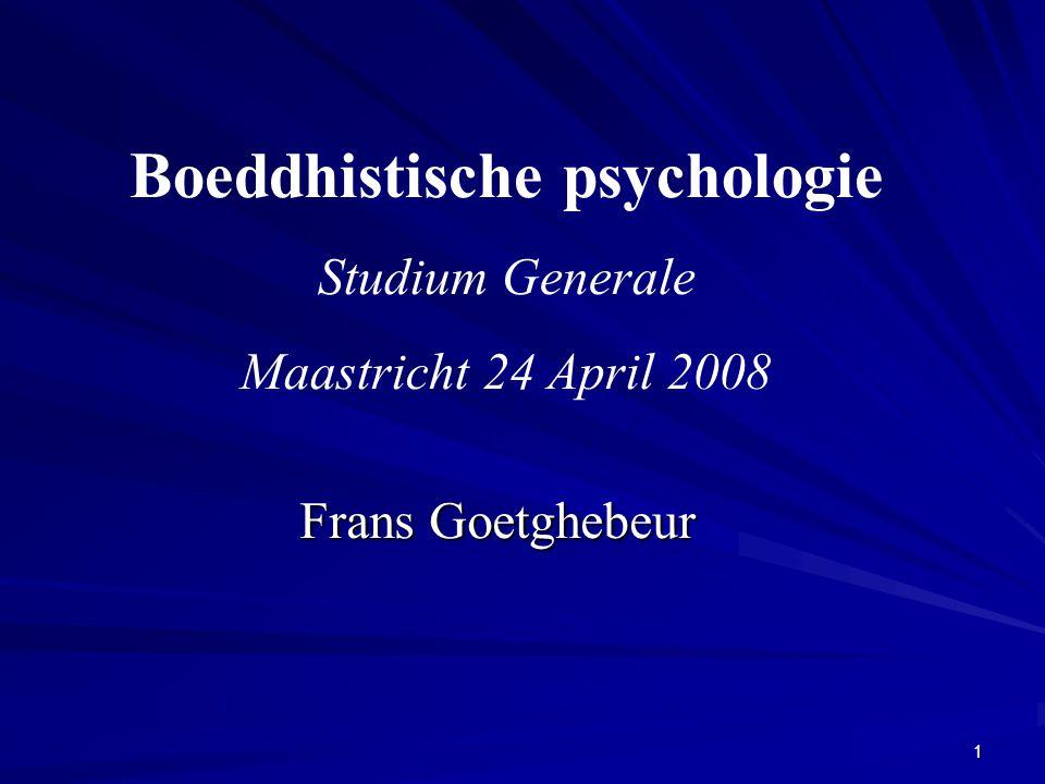 Frans Goetghebeur Boeddhistische psychologie Studium Generale Maastricht 24 April 2008 1