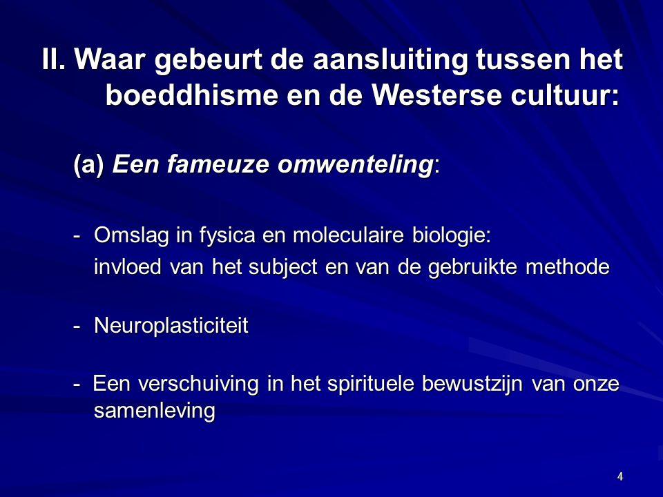 II. Waar gebeurt de aansluiting tussen het boeddhisme en de Westerse cultuur: (a) Een fameuze omwenteling: -Omslag in fysica en moleculaire biologie: