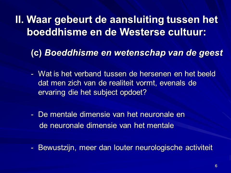 (c) Boeddhisme en wetenschap van de geest -Wat is het verband tussen de hersenen en het beeld dat men zich van de realiteit vormt, evenals de ervaring die het subject opdoet.