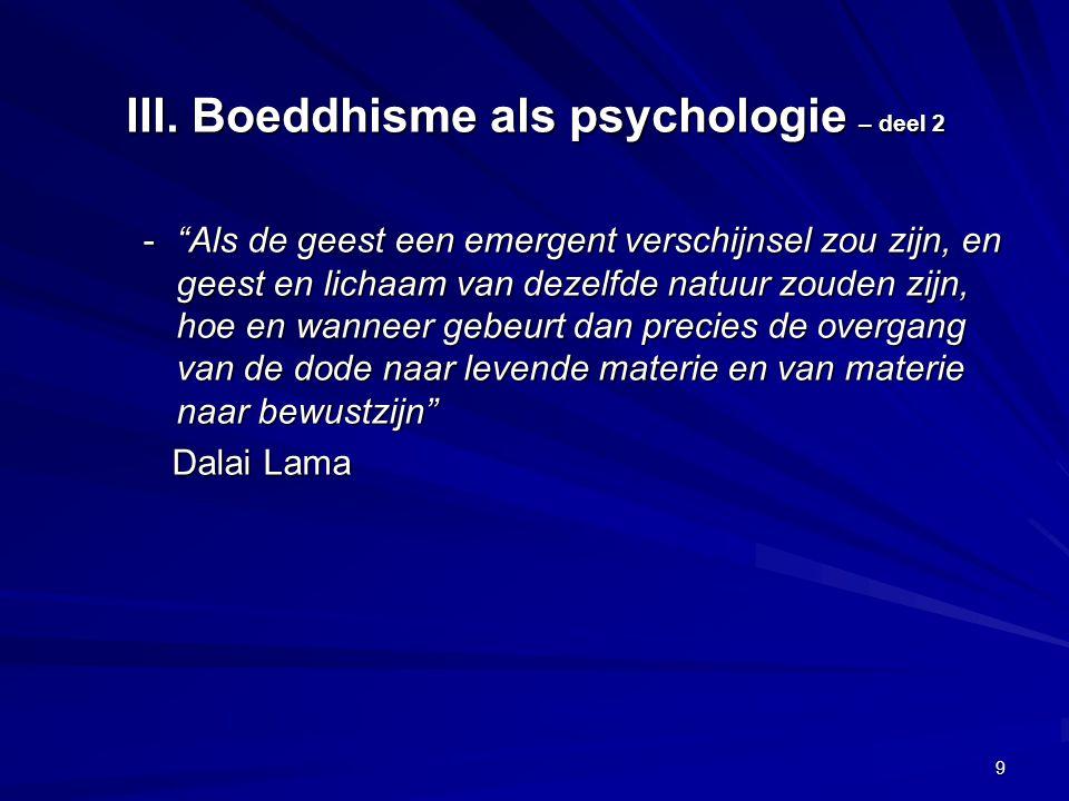 - Als de geest een emergent verschijnsel zou zijn, en geest en lichaam van dezelfde natuur zouden zijn, hoe en wanneer gebeurt dan precies de overgang van de dode naar levende materie en van materie naar bewustzijn Dalai Lama Dalai Lama III.